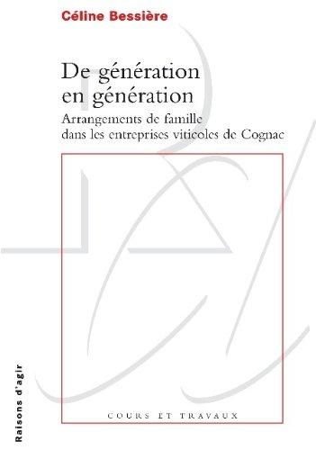 De génération en génération. Arrangements de famille dans les entreprises viticoles de Cognac par Celine Bessiere