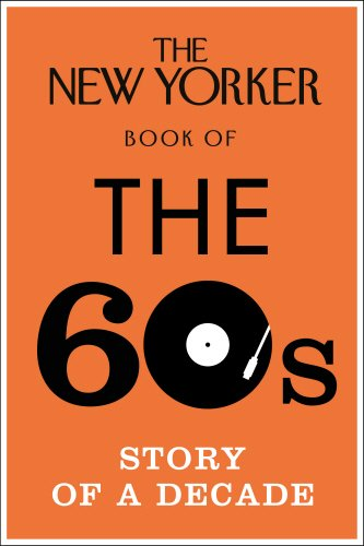 The New Yorker Book of the 60s: Story of a Decade (New Yorker Magazine) (Magazin Baldwin)