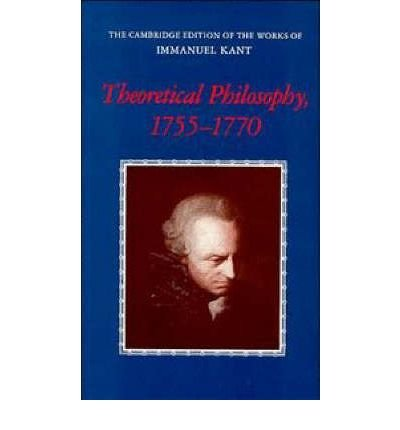 [(Theoretical Philosophy, 1755-1770)] [ By (author) Immanuel Kant, Edited by D.E. Walford, With Ralf Meerbote, Series edited by Paul Guyer, Series edited by Allen W. Wood ] [November, 2009]