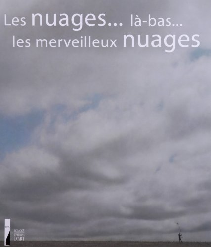 Les nuages... là-bas... les merveilleux nuages : Autour des études de ciel d'Eugène Boudin