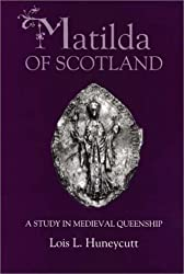 Matilda of Scotland: A Study in Medieval Queenship by Lois L. Huneycutt (2003-08-28)