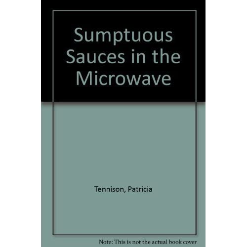 Sumptuous Sauces in the Microwave by Patricia Tennison (1989-05-01)
