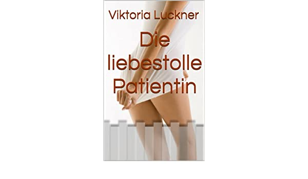 Die liebestolle Patientin (German Edition)