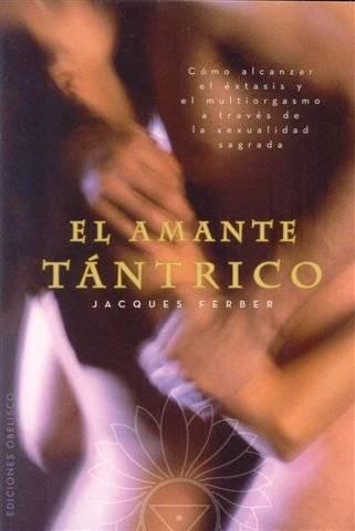 El Amante Tantrico = The Tantra Lover (Coleccion Espiritualidad) by Jacques Ferber (2010-08-15)