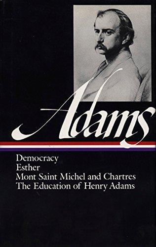 Henry Adams: Novels, Mont Saint Michel, the Education (Loa #14): Democracy / Esther / Mont Saint Michel and Chartres / The Education of Henry Adams (Library of America) por Henry Adams