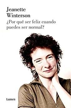 ¿Por qué ser feliz cuando puedes ser normal? (Spanish Edition) by [Jeanette, Winterson]