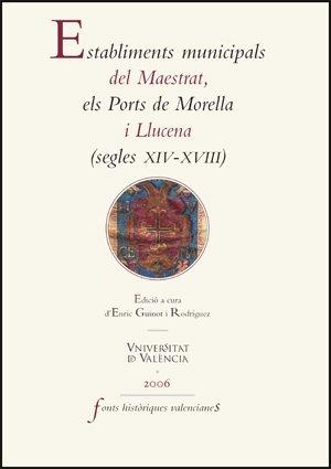 Establiments municipals del Maestrat, els Ports de Morella i Llucena (segles XIV-XVIII) (Fonts Històriques Valencianes)