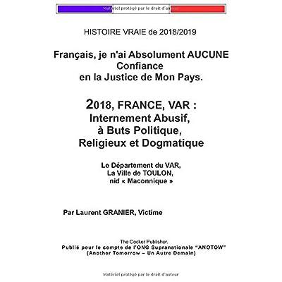 2018, FRANCE, VAR : Internement Abusif,  à Buts Politique, Religieux et Dogmatique: Français, je n'ai Absolument AUCUNE Confiance  en la Justice de Mon Pays.