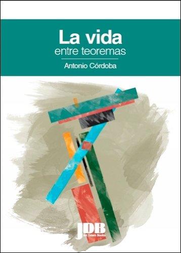 La vida entre teoremas por Antonio Córdoba Barba