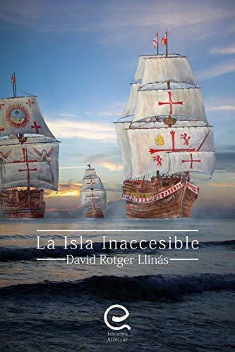 La Isla Inaccesible: Una novela histórica emocionante, sube a bordo del galeón San Mateo