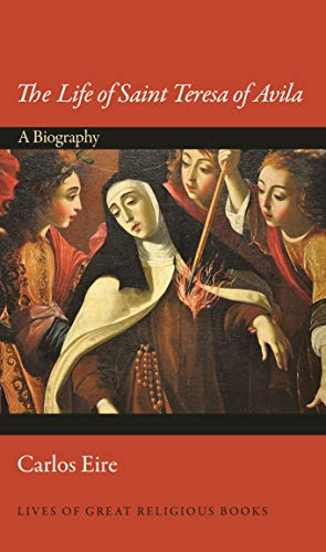 The Life of Saint Teresa of Avila: A Biography (Lives of Great Religious Books, Band 31)