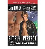Simply Perfect [Lady Blue Crew 8] (Siren Publishing Classic Manlove) Hagen, Lynn ( Author ) Aug-28-2012 Paperback