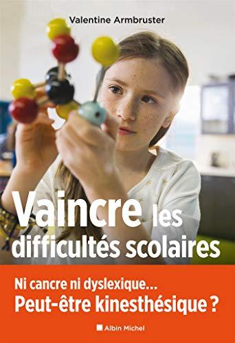 Vaincre les difficultés scolaires: Ni cancre ni dyslexique...Peut-être kinesthésique ? (A.M. ENFANTS)