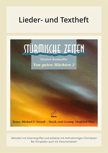 Stürmische Zeiten - Von guten Mächten 3: Lieder- und Textheft: 102 Seiten · A4 Heft · Melodien und Text mit Gitarrengriffen, Solistische Stimmen und Chorbearbeitungen und Instrumentalstimmen