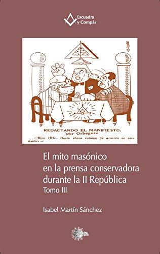 El mito masónico en la prensa conservadora durante la II República. Tomo III (Escuadra y Compás) por Isabel Martín Sánchez