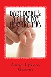 Baby Diaries: A Guide For New Mothers by Anne Lyken-Garner (2015-04-07)