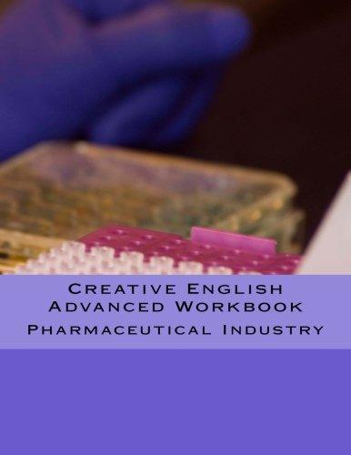 Creative English Advanced Workbook: Pharmaceutical Industry por Arthur Kaptein