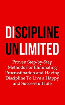 Discipline Unlimited: Proven Step-by-Step Methods For Eliminating Procrastination and Having Discipline To Live a Happy and Successfull Life by [Nicolas, Sébastien]