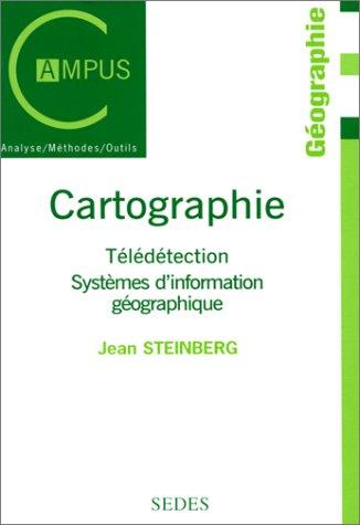Cartographie : Télédétection - Systèmes d'information géographiques par Jean Steinberg