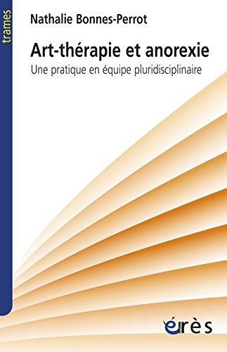 Art-thérapie et anorexie : Une pratique en équipe pluridisciplinaire par Nathalie Bonnes-Perrot, François Poinso, Catherine Samuelian-Massat