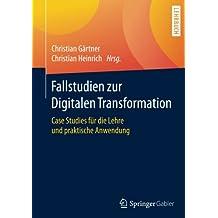 Fallstudien zur Digitalen Transformation: Case Studies für die Lehre und praktische Anwendung