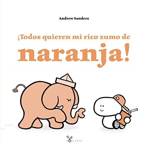 Portada del libro ¡Todos quieren mi rico zumo de naranja! (Castellano - A Partir De 3 Años - Álbumes - Cubilete)
