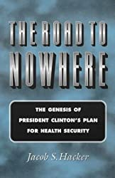 The Road to Nowhere: The Genesis of President Clinton's Plan for Health Security (Princeton Studies in American Politics: Historical, International, and Comparative Perspectives) by Jacob S. Hacker (1999-03-08)