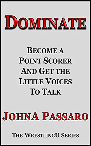 Dominate: Become a Point Scorer and Get the Little Voices to Talk (The Wrestling Writing Singles Series Book 6) (English Edition)