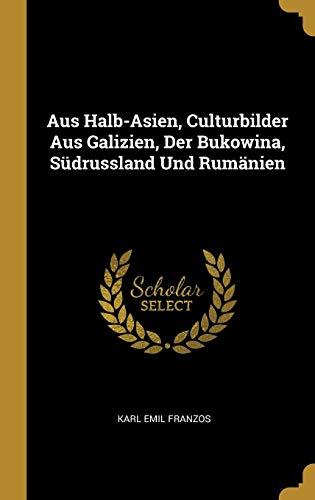 Aus Halb-Asien, Culturbilder Aus Galizien, Der Bukowina, Südrussland Und Rumänien