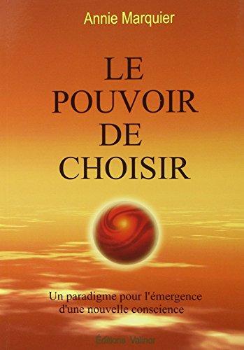 Le Pouvoir de choisir - Un paradigme pour l'émergence d'une nouvelle conscience par Annie Marquier