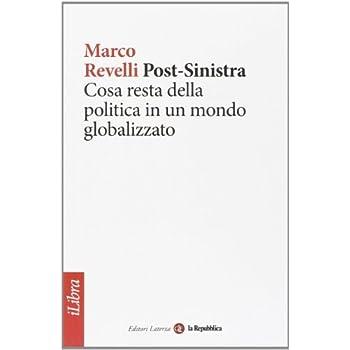 Post-Sinistra. Cosa Resta Della Politica In Un Mondo Globalizzato