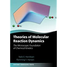 Theories of Molecular Reaction Dynamics: The Microscopic Foundation Of Chemical Kinetics (Oxford Graduate Texts)