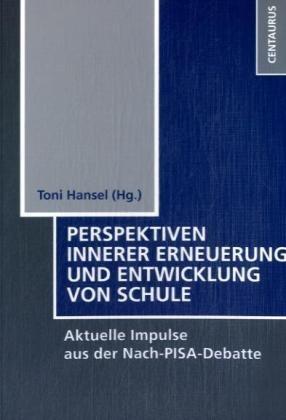 Perspektiven innerer Erneuerung und Entwicklung von Schule: Aktuelle Impulse aus der Nach-PISA-Debatte (Schulpädagogik, Band 8)