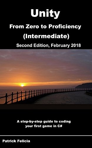 Unity From Zero to Proficiency (Intermediate): A step-by-step guide to coding your first game in C# with Unity. [Second Edition, February 2018] (English Edition) por Patrick Felicia