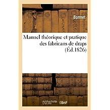 Manuel théorique et pratique des fabricans de draps, ou Traité général de la fabrication des draps (Savoirs Et Traditions)