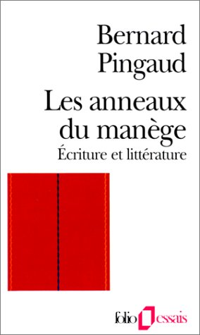 Les Anneaux du manège: Écriture et littérature par Bernard Pingaud