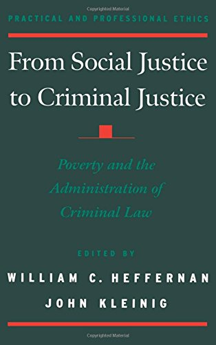 From Social Justice to Criminal Justice: Poverty and the Administration of Criminal Law (Practical and Professional Ethics)