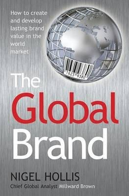 By Hollis, Nigel ( Author ) [ The Global Brand: How to Create and Develop Lasting Brand Value in the World Market By Mar-2010 Paperback