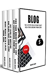 Blog: The 4 Steps Collection to Get Rich for Blogging From Zero (4 Steps Blog Bundles Book 2)