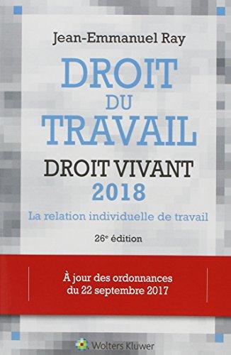 Droit du travail  droit vivant 2018 - la relation individuelle de travail a jour des ordonnances du por Ray Jean Emmanuel
