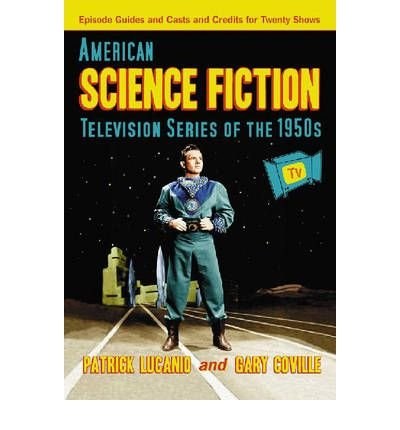 [(American Science Fiction Television Series of the 1950s: Episode Guides and Casts and Credits for Twenty Shows)] [Author: Patrick Lucanio] published on (October, 2007)