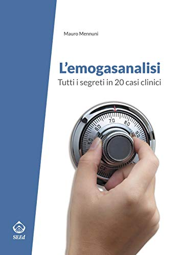 L'emogasanalisi: Tutti I Segreti In 20 Casi Clinici por Mauro Mennuni