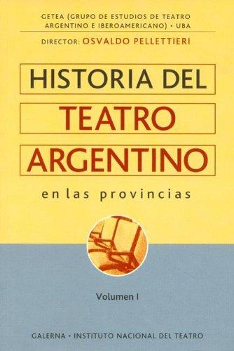 Historia del Teatro Argentino En Las Provincias (Coleccion Instituto Nacional del Teatro) por Osvaldo Pellettieri