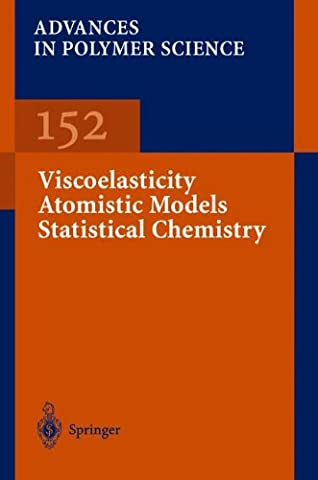 Viscoelasticity Atomistic Models Statistical Chemistry (Advances in Polymer Science)
