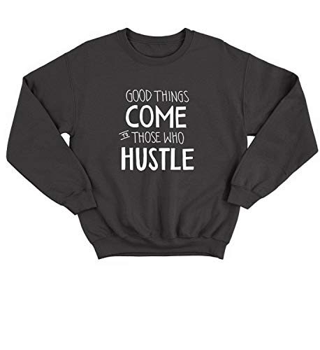 Good Things Come to Those Who Hustle Work Hard Play Hard Millionaire Boss Be Proud Workaholic Celebration Motivation Quote Sweater Crewneck Sweatshirt Pullover Unisex 2XL Black (Hard Hard Work Hoodie Play)