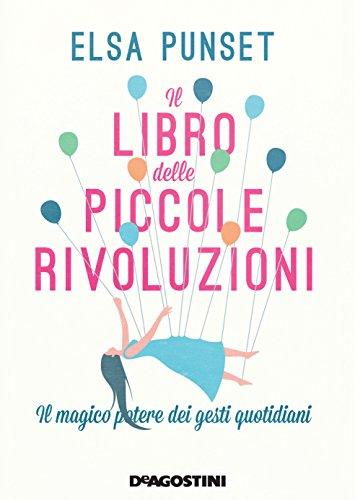 Il libro delle piccole rivoluzioni: Il magico potere dei gesti quotidiani (Italian Edition) por Elsa Punset