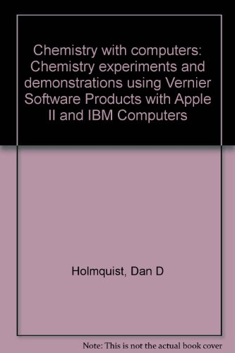 Chemistry with computers: Chemistry experiments and demonstrations using Vernier Software Products with Apple II and IBM Computers Vernier Software