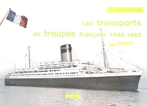 Les transports de troupes 1946-1962 : Extrême-Orient/Afrique du Nord par Bernard Bernadac
