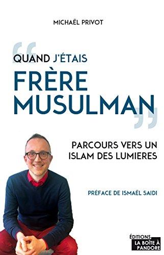 Quand j'étais frère musulman: Parcours vers un islam des lumières par Michaël Privot