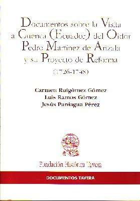 DOCUMENTOS SOBRE LA VISITA A CUENCA (ECUADOR) DEL OIDOR PEDRO MARTINEZ DE ARIZALA Y SU PROYECTO DE REFORMA, 1726-1748